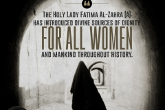 """The Holy Lady Fatima Al-Zahra (A) has introduced divine sources of dignity for all women and mankind throughout history."""