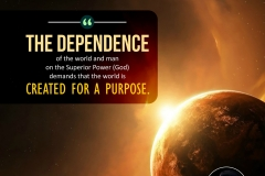 """""""The dependence of the world and man on the Superior Power (God) demands that the world is created for a purpose."""""""