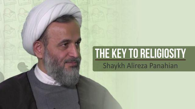 The Key to Religiosity | Shaykh Alireza Panahian