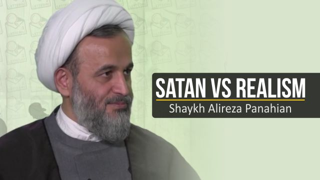 Satan VS Realism | Shaykh Alireza Panahian