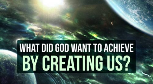 What did God want to achieve by creating us?