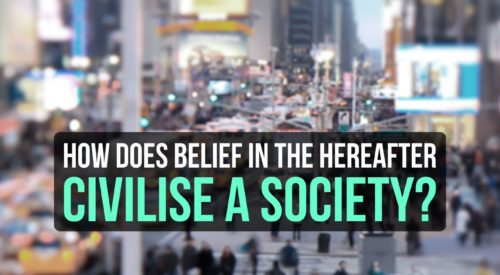 How does belief in the hereafter civilise a society?
