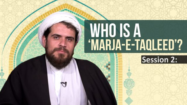 Session 2: Who is a 'Marja-e-Taqleed'?