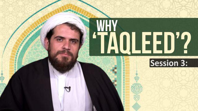Session 3: Why 'Taqleed'?