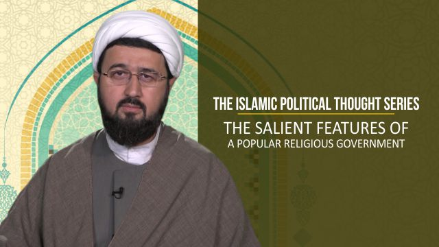 The Salient Features of a Popular Religious Government | The Islamic Political Thought Series