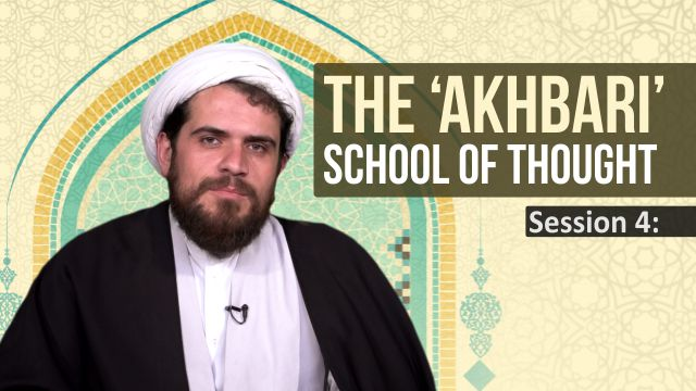 Session 4: The 'Akhbari' School of Thought
