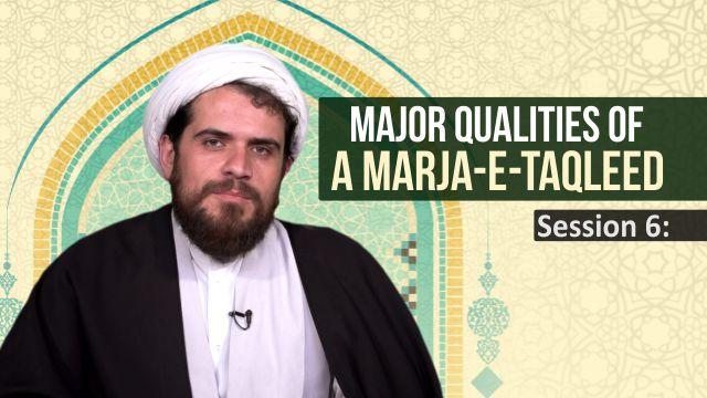 Session 6: Major Qualities of a Marja-e-Taqleed