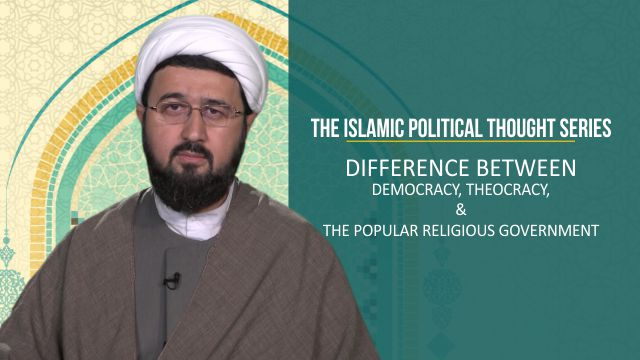 Difference between Democracy, Theocracy, & the Popular Religious Government | The Islamic Political Thought Series