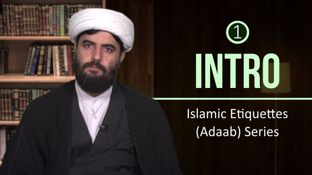 [1] Introduction | Islamic Etiquettes (Adaab) Series