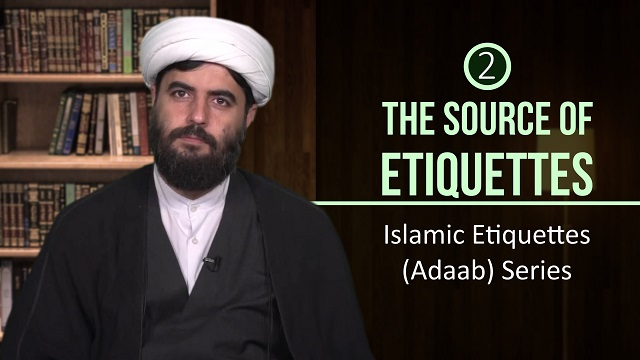 [2] The Source of Etiquettes | Islamic Etiquettes (Adaab) Series