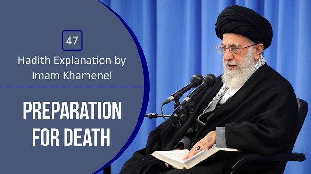 [47] Hadith Explanation by Imam Khamenei | Preparation for Death