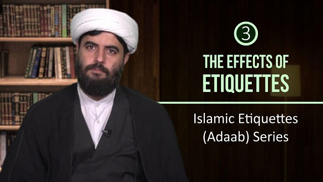 [3] The Effects of Etiquettes | Islamic Etiquettes (Adaab) Series