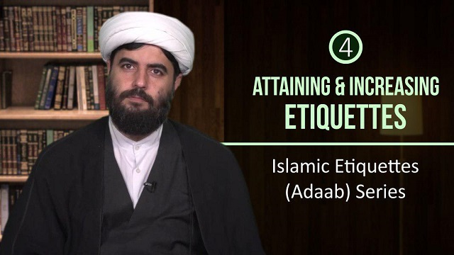 [4] Attaining & Increasing Etiquettes | Islamic Etiquettes (Adaab) Series