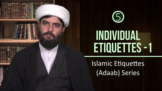 [5] Individual Etiquettes 1   Islamic Etiquettes (Adaab) Series