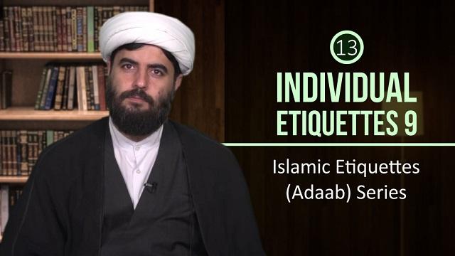 [13] Individual Etiquettes 9 | Islamic Etiquettes (Adaab) Series