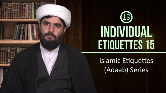 [19] Individual Etiquettes 15 | Islamic Etiquettes (Adaab) Series