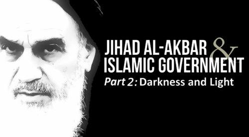 Jihad Al-Akbar & Islamic Government: Darkness and Light