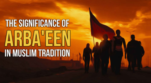 The Significance of Arba'een in Muslim tradition