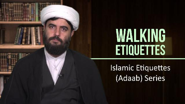 Walking Etiquettes | Islamic Etiquettes (Adaab) Series