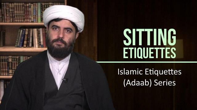 Sitting Etiquettes | Islamic Etiquettes (Adaab) Series