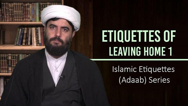 Etiquettes of Leaving Home 1   Islamic Etiquettes (Adaab) Series