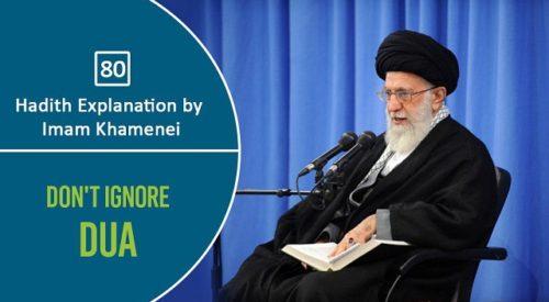 [80] Hadith Explanation by Imam Khamenei   Don't Ignore Dua