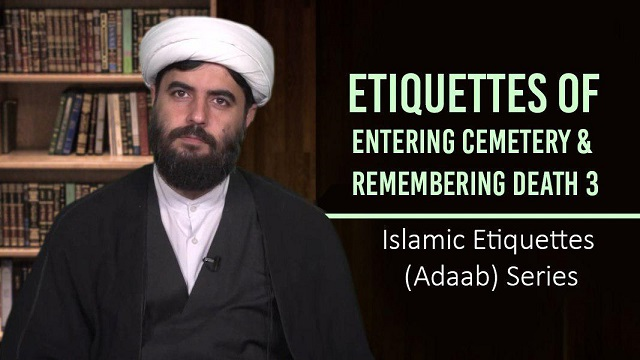 Etiquettes of Entering Cemetery & Remembering Death 3   Islamic Etiquettes (Adaab) Series
