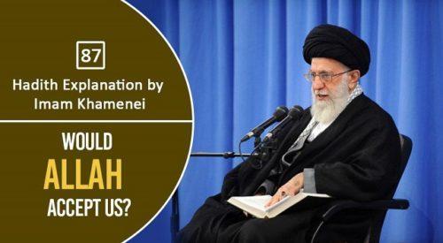 [87] Hadith Explanation by Imam Khamenei | Would Allah Accept Us?