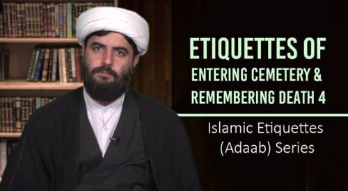 Etiquettes of Entering Cemetery & Remembering Death 4 | Islamic Etiquettes (Adaab) Series