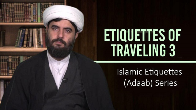 Etiquettes of Traveling 3 | Islamic Etiquettes (Adaab) Series