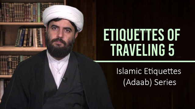 Etiquettes of Traveling 5 | Islamic Etiquettes (Adaab) Series