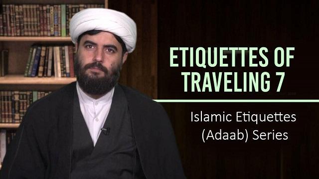 Etiquettes of Traveling 7 | Islamic Etiquettes (Adaab) Series