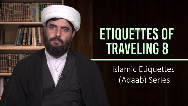 Etiquettes of Traveling 8 | Islamic Etiquettes (Adaab) Series