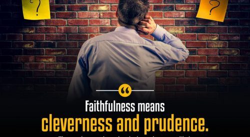 Faithfulness means Cleverness and Prudence