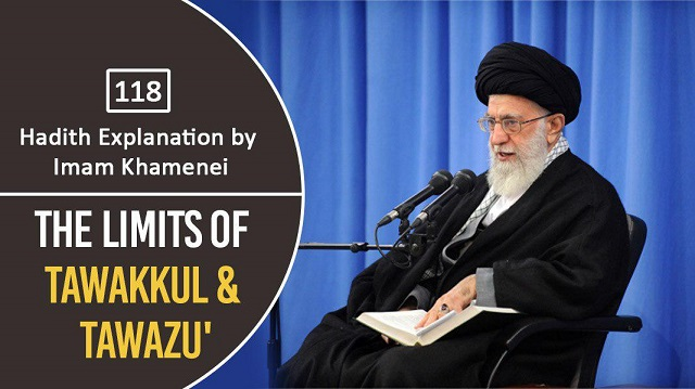 [118] Hadith Explanation by Imam Khamenei | The Limits of Tawakkul & Tawazu'
