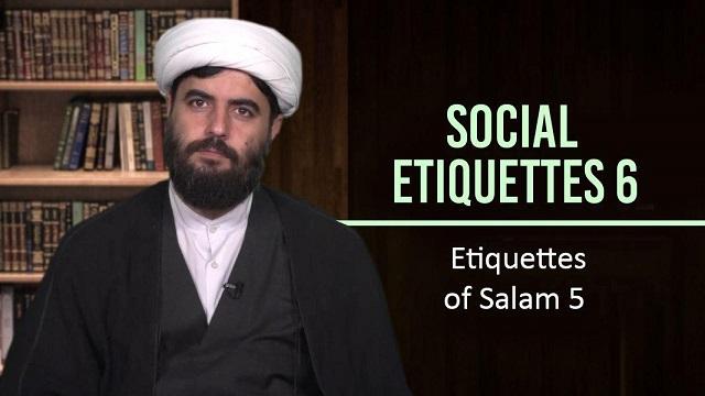 Social Etiquettes 6 | Etiquettes of Salam 5