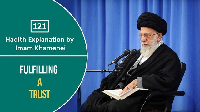 [121] Hadith Explanation by Imam Khamenei | Fulfilling a Trust