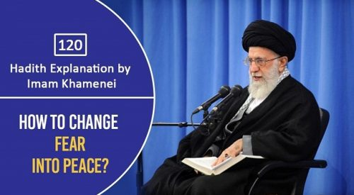 [120] Hadith Explanation by Imam Khamenei | How To Change Fear Into Peace?