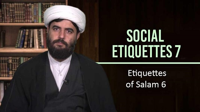 Social Etiquettes 7 | Etiquettes of Salam 6