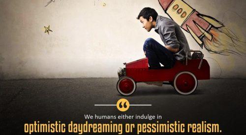 Optimistic Daydreaming or Pessimistic Reslism