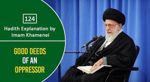 [124] Hadith Explanation by Imam Khamenei   Good Deeds of an Oppressor