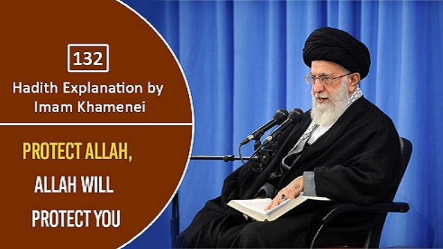 [132] Hadith Explanation by Imam Khamenei | Protect Allah, Allah will protect you