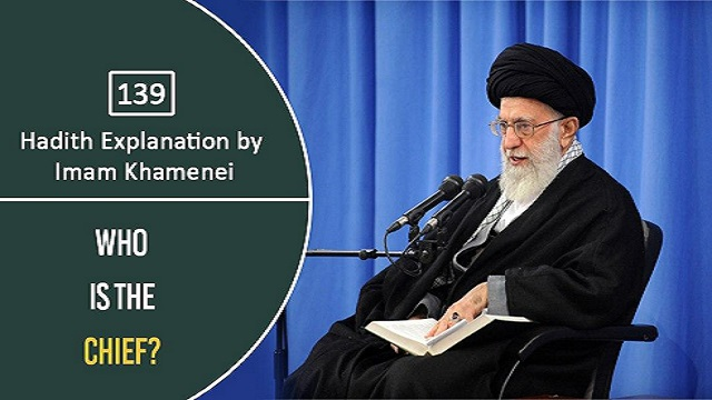 [139] Hadith Explanation by Imam Khamenei | Who Is The Chief?