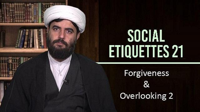 Social Etiquettes 21 | Forgiveness & Overlooking 2