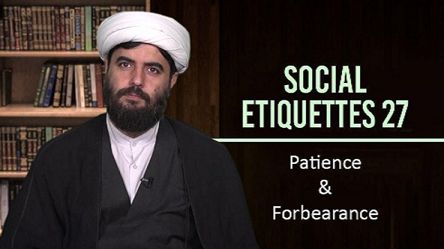 Social Etiquettes 27 | Patience & Forbearance