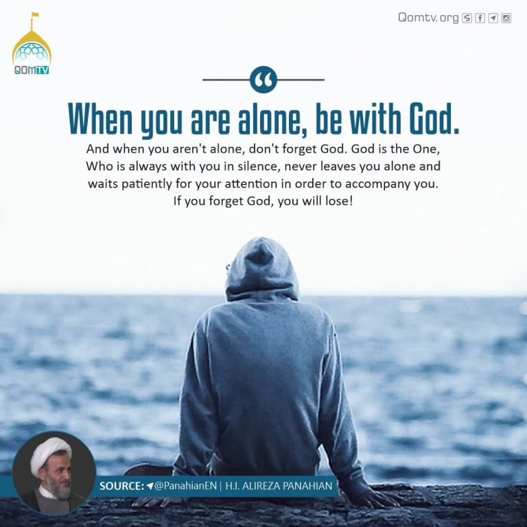 When you are alone, be with GOD