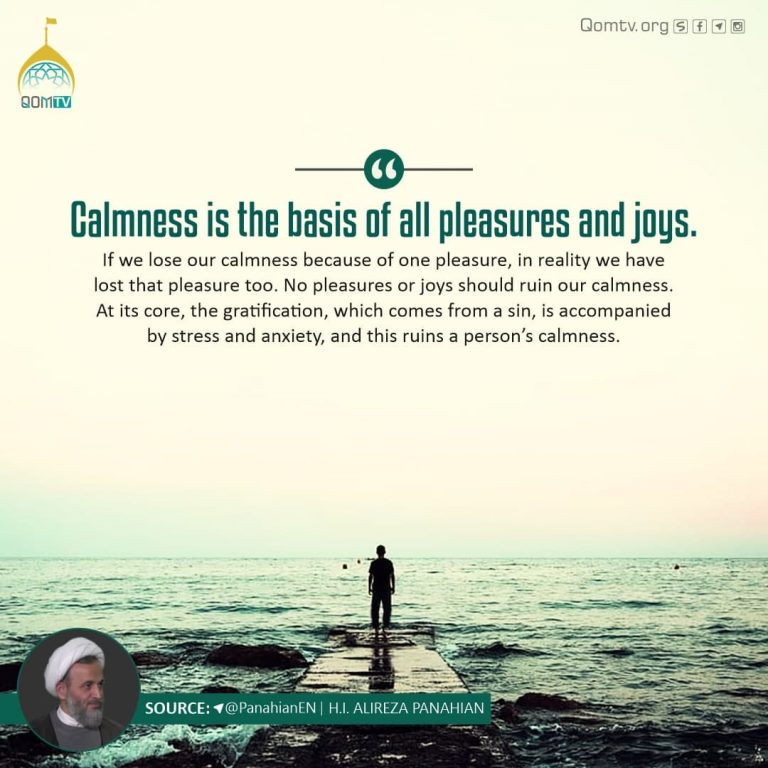 Calmness is the basis of all Pleasures and joys