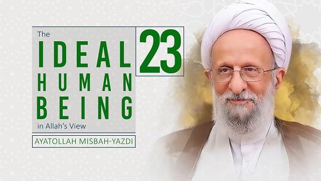 [23] The Ideal Human Being in Allah's View | Ayatollah Misbah-Yazdi | Farsi Sub English